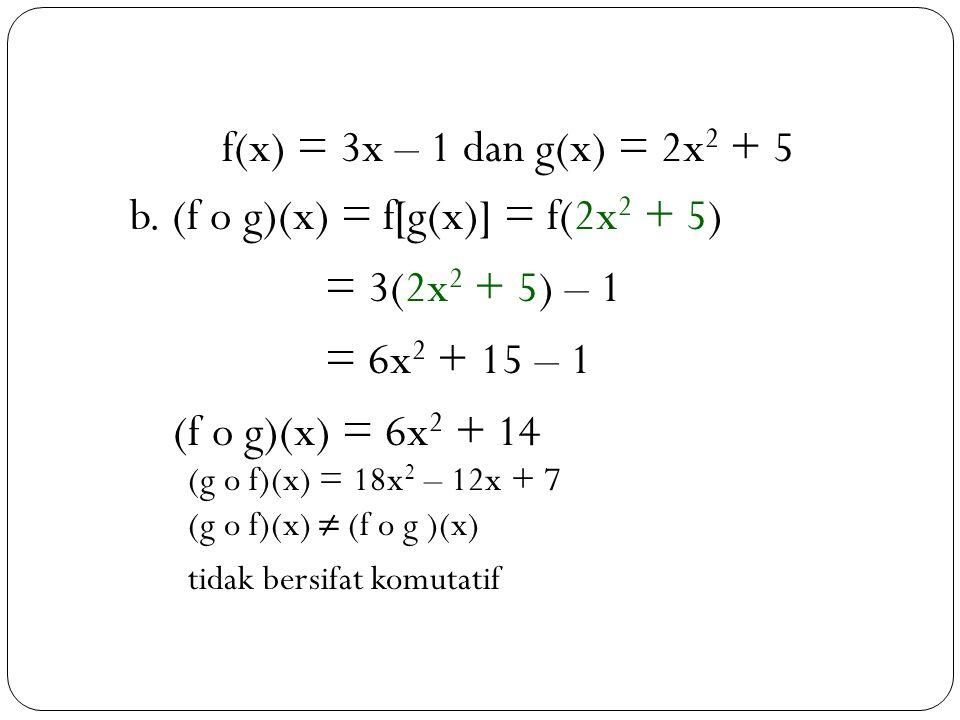 b. (f o g)(x) = f[g(x)] = f(2x2 + 5) = 3(2x2 + 5) – 1 = 6x2 + 15 – 1